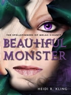 Beautiful Monster: The Spellspinners of Melas County, Book Four by Heidi R. Kling