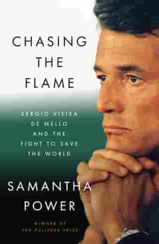 Chasing the Flame: One Man's Fight to Save the World de Samantha Power