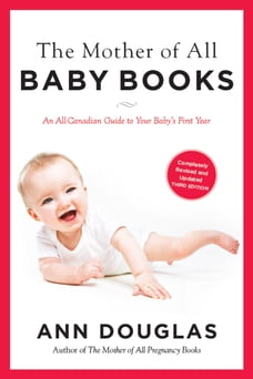 The Mother of All Baby Books 3rd Edition: An All-Canadian Guide to Your Baby's First Year