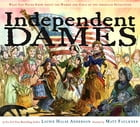 Independent Dames: What You Never Knew About the Women and Girls of the American Revolution (with…