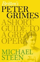 Britten's Peter Grimes: A Short Guide to a Great Opera by Michael Steen