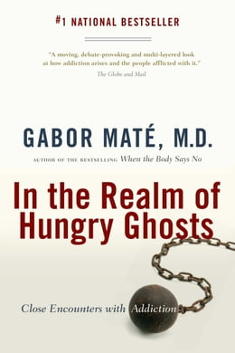 Book In the Realm of Hungry Ghosts: Close Encounters with Addiction by Gabor Mate, M.D.