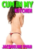 Cum In My Kitchen a98113d3-aaa6-4caf-aed3-41c6d8e92d44