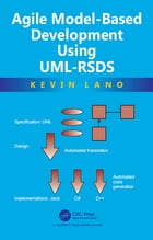 Agile Model-Based Development Using UML-RSDS by Kevin Lano