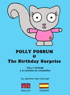 Polly Possum and the Birthday Surprise (Bilingual English - Spanish): A children's picture book with two languages by Jasmine Yuen-Carrucan