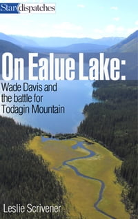 On Ealue Lake: Wade Davis and The Battle for Todagin Mountain