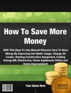 How To Save More Money by John M. Santos