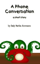 A Phone Conversation by Emily Martha Sorensen