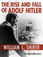 The Rise and Fall of Adolf Hitler by William L. Shirer