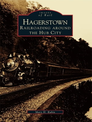 Hagerstown Railroading Around the Hub City