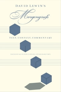 David Lewin's Morgengru?: Text, Context, Commentary