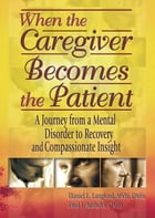 When the Caregiver Becomes the Patient: A Journey from a Mental Disorder to Recovery and…