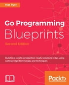 Go Programming Blueprints - Second Edition by Mat Ryer