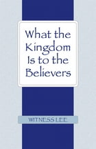 What the Kingdom Is to the Believers by Witness Lee