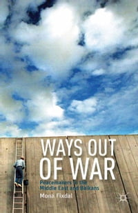 Ways Out of War: Peacemakers in the Middle East and Balkans