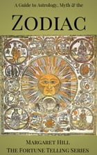 A Guide to Astrology, Myth and the Zodiac by Margaret Hill
