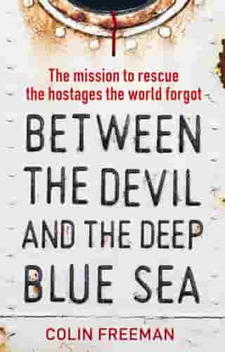 Between the Devil and the Deep Blue Sea: The mission to rescue the hostages the world forgot by Colin Freeman