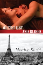 All That Lust and Blood by Maurice Kamhi