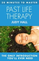 20 MINUTES TO MASTER ... PAST LIFE THERAPY by Judy Hall