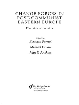 Change Forces in Post-Communist Eastern Europe Education in Transition