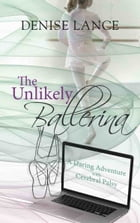 The Unlikely Ballerina: A Daring Adventure with Cerebral Palsy by Denise Lance