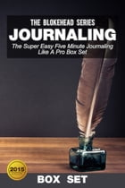 Journaling:The Super Easy Five Minute Journaling Like A Pro Box Set by The Blokehead