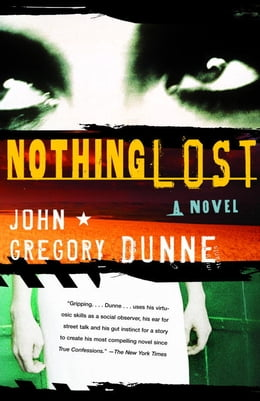 Book Nothing Lost by John Gregory Dunne