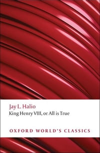 King Henry VIII: The Oxford Shakespeare: or All is True