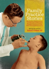 Family Practice Stories: Memories, Reflections, and Stories of Hoosier Family Doctors of the Mid…