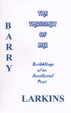Thoughts Of Baz Scribblings of an Accidental Poet by Barry Larkins