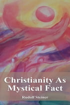 Christianity As Mystical Fact by Rudolf Steiner