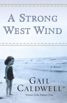 Book A Strong West Wind: A Memoir by Gail Caldwell