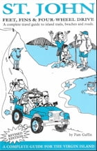 St John: Feet, Fins and Four Wheel Drive: Updated 2013 by Pam Gaffin