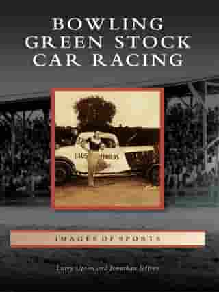 Bowling Green Stock Car Racing by Larry Upton