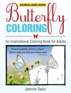 Butterfly Coloring: An Inspirational Coloring Book for Adults (Colorful Quote Series) by Jasmine Taylor