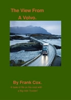 The View From A Volvo: A taste of life on the road with a Big Irish Trucker! by Frank Cox