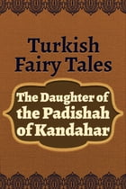 The Daughter of the Padishah of Kandahar by Turkish Fairy Tales