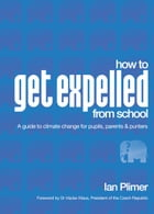 How to Get Expelled From School: A guide to climate change for pupils, parents and punters by Ian Plimer