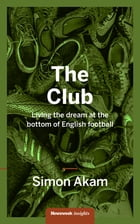 The Club: Living the Dream at the bottom of English Football by Simon Akam