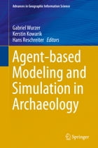 Agent-based Modeling and Simulation in Archaeology by Gabriel Wurzer