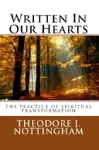 Written in our Hearts: The Practice of Spiritual Transformation by Theodore J. Nottingham