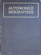 Automobile Biographies [Illustrated]: An Account of the Lives and the Work of Those Who Have Been Identified with the Invention and Develo by Lyman Horace Weeks