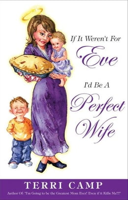 Book If It Weren't for Eve, I'd be a Perfect Wife by Terri Camp