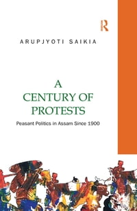 A Century of Protests: Peasant Politics in Assam Since 1900