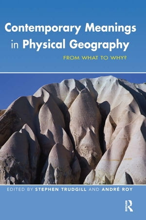 Contemporary Meanings in Physical Geography From What to Why?
