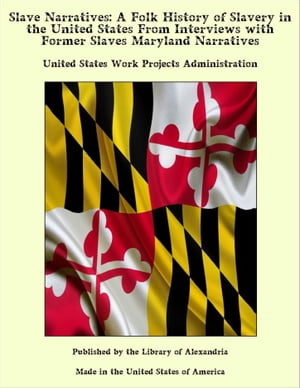 Slave Narratives: A Folk History of Slavery in the United States From Interviews with Former Slaves Maryland Narratives by United States Work Projects Administration
