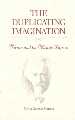 Book The Duplicating Imagination: Twain and the Twain Papers by Maria Marotti