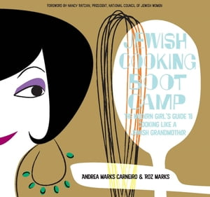 Jewish Cooking Boot Camp: The Modern Girl's Guide to Cooking Like a Jewish Grandmother by Andrea Marks Dr Carneiro