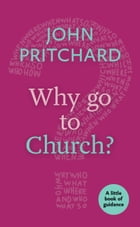 Why Go to Church?: Little Book of Guidance by John Pritchard