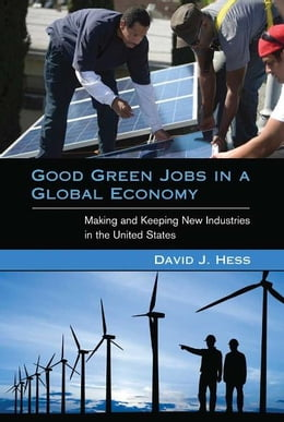 Book Good Green Jobs in a Global Economy: Making and Keeping New Industries in the United States by David J. Hess